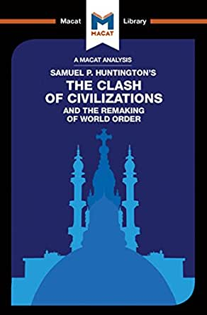 the clash of civilizations and the This course-work term paper discusses 9/11 as a manifestation of samuel huntington's earlier prediction of a 'clash of civilizations' between the west and islam.