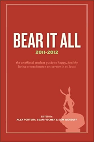 Bear It All 2011-2012: The Unofficial Student Guide to Happy, Healthy Living at Washington University (in St. Louis)