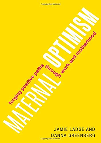 Maternal Optimism: Forging Positive Paths through Work and Motherhood by Oxford University Press