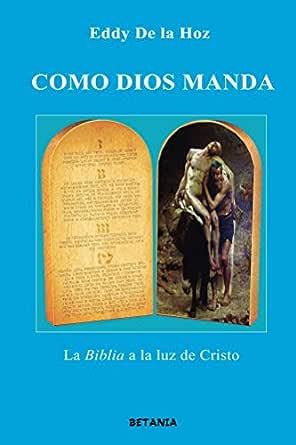 Como Dios Manda La Biblia A La Luz De Cristo Spanish Edition Kindle Edition By De La Hoz Eddy Leon De La Hoz Eduardo Religion Spirituality Kindle Ebooks Amazon Com