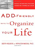 ADD-Friendly Ways to Get Organized, Judith Kolberg and Kathleen Nadeau, 1583913580