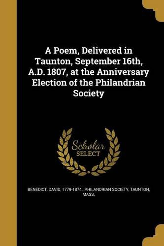 Read Online A Poem, Delivered in Taunton, September 16th, A.D. 1807, at the Anniversary Election of the Philandrian Society pdf epub