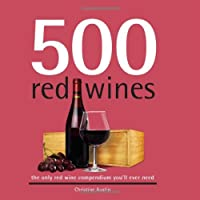 500 Red Wines: The Only Red Wine Compendium You'll Ever Need (500 Series Cookbooks)