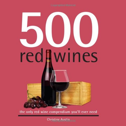 500 Red Wines: The Only Red Wine Compendium You'll Ever Need (500 Series Cookbooks) by Sellers Publishing, Inc.