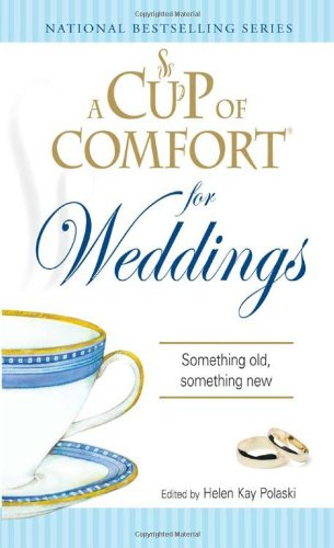 A Cup of Comfort for Weddings: Something Old Something New