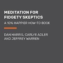 Meditation for Fidgety Skeptics: A 10% Happier How-to Book Audiobook by Dan Harris, Carlye Adler, Jeffrey Warren Narrated by Dan Harris, Jeffrey Warren