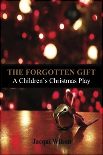 The Forgotten Gift: A Children\'s Christmas Play: Jacqui ...