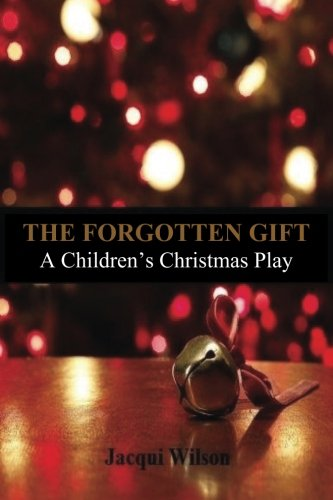 The Forgotten Gift: A Children's Christmas Play (Children's Musical Christmas Ministry)