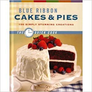 Blue Ribbon Cakes & Pies: 100 Simply Stunning Creations