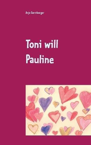 Toni Will Pauline  [Gerstberger, Anja] (Tapa Blanda)
