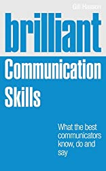 Brilliant Communication Skills: What the Best Communicators Know, Do and Say (Brilliant Business)