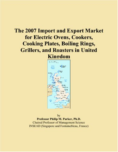 With Cooking Roaster Electric - The 2007 Import and Export Market for Electric Ovens, Cookers, Cooking Plates, Boiling Rings, Grillers, and Roasters in United Kingdom