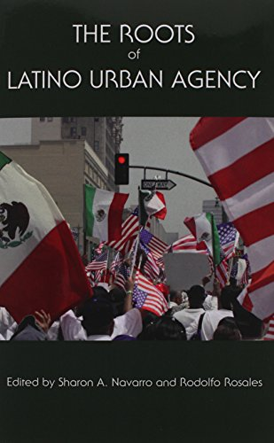 The Roots of Latino Urban Agency (Al Filo: Mexican American Studies (Mexian Party)