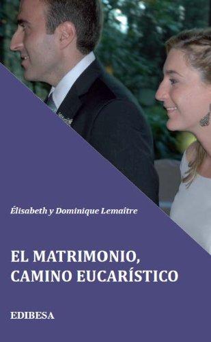 Descargar Libro El Matrimonio. Camino Eucarístico Dominque Lemaître