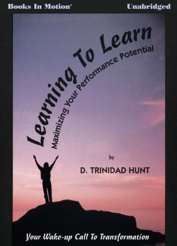 Download Learning To Learn (Maximizing Your Performance Potential) by D. Trinidad Hunt from Books In Motion.com ebook