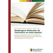 Modelagem Molecular da Tartrazina no meio Aquoso: Estudo comparativo entra os campos de força UFF e Ghemical no grupo azo(-N=N-) na modelagem da Tartrazina (Portuguese Edition)