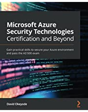 Microsoft Azure Security Technologies Certification and Beyond: Gain practical skills to secure your Azure environment and pass the AZ-500 exam