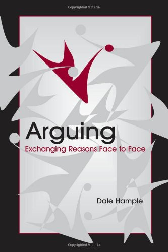 Arguing: Exchanging Reasons Face to Face (Routledge Communication Series)