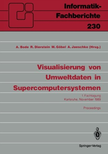 Visualisierung von Umweltdaten in Supercomputersystemen: 1. Fachtagung Karlsruhe, 8. November 1989 Proceedings (Informatik-Fachberichte) (German Edition) by Springer