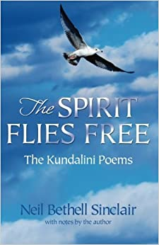 The Spirit Flies Free: The Kundalini Poems by Neil Bethell Sinclair (2008-11-15)