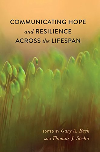 Communicating Hope and Resilience Across the Lifespan (Lifespan Communication)