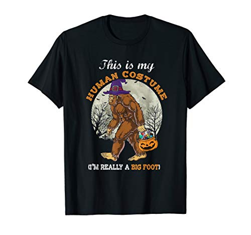 This is my Human costume I'm really Bigfoot Halloween Tshirt