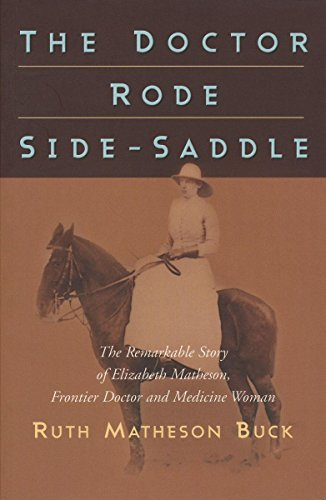 - The Doctor Rode Side-Saddle: The Remarkable Story of Elizabeth Matheson, Frontier Doctor and Medicine Woman