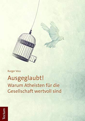 Ausgeglaubt!: Warum Atheisten für die Gesellschaft wertvoll sind Taschenbuch – 29. Oktober 2018 Burger Voss Tectum Wissenschaftsverlag 3828842186 PHILOSOPHY / Religious