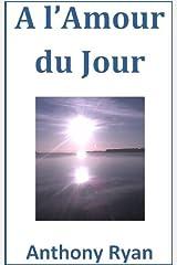 A l'Amour du Jour (French Edition) Kindle Edition