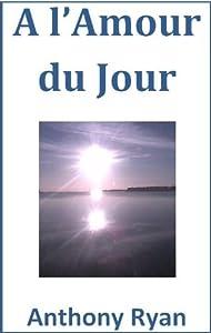 A l'Amour du Jour (French Edition)