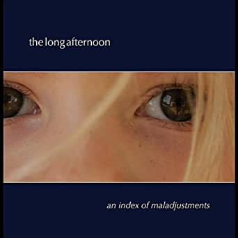 An Index of Maladjustments [Explicit] by The Long Afternoon on
