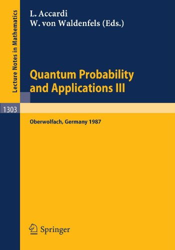 Quantum Probability and Applications III: Proceedings of a Conference held in Oberwolfach, FRG, January 25-31, 1987 (Lec