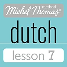 Michel Thomas Beginner Dutch, Lesson 7 Audiobook by Cobie Adkins-de Jong, Els Van Geyte Narrated by Cobie Adkins-de Jong, Els Van Geyte