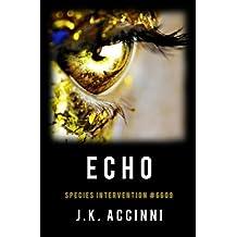 Echo: An Alien Apocalyptic Saga (Species Intervention #6609 Series Book 2)