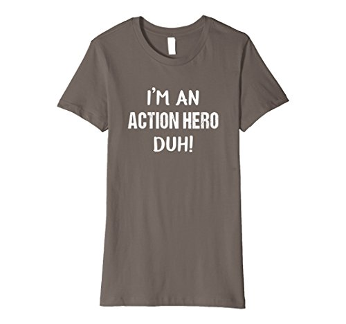 Female Action Hero Halloween Costumes (Womens I'm An Action Hero Duh! Easy Funny Halloween Costume T-Shirt Small Asphalt)
