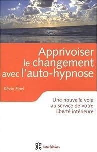 Apprivoiser le changement avec l'auto-hypnose : Une nouvelle voie au service de votre liberté intérieure par Kévin Finel