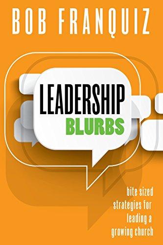 Leadership Blurbs: Bite Sized Strategies for a Growing Church