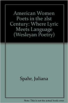 American Women Poets in the 2lst Century: Where Lyric Meets Language (Wesleyan Poetry)