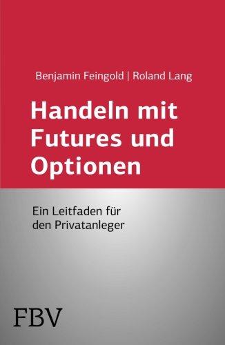 Handeln mit Futures und Optionen: Ein Leitfaden Für Den Privatanleger Taschenbuch – 10. November 2004 Roland Lang Benjamin Feingold FinanzBuch 3898798771