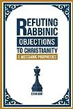 Refuting Rabbinic Objections to Christianity
