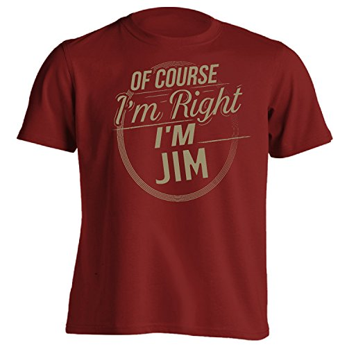 You've Got Shirt Adult Funny First Name - Of Course I'm Right I'm Jim T-Shirt Red - Jim M