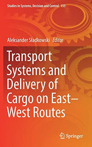 (Transport Systems and Delivery of Cargo on East-West Routes (Studies in Systems, Decision and Control) )