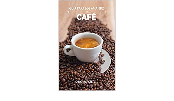 Amazon.com: Guía para los amantes del café (Spanish Edition) eBook: Shlomo Stern: Kindle Store