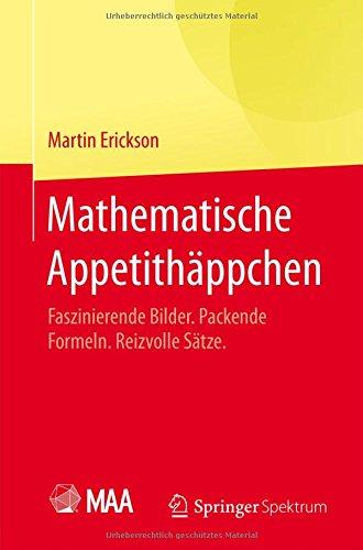 Mathematische Appetithäppchen  Faszinierende Bilder. Packende Formeln. Reizvolle Sätze.