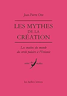 Les mythes de la création : les matins du monde du Cercle polaire à l'Océanie, Otte, Jean-Pierre (Ed.)