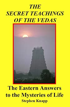 The Secret Teachings of the Vedas: The Eastern Answers to the Mysteries of Life by [Knapp, Stephen]