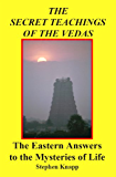 The Secret Teachings of the Vedas: The Eastern Answers to the Mysteries of Life