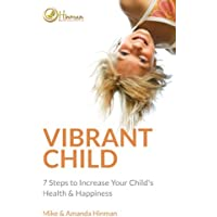 Vibrant Child: 7 Steps to Increase Your Child's Health & Happiness