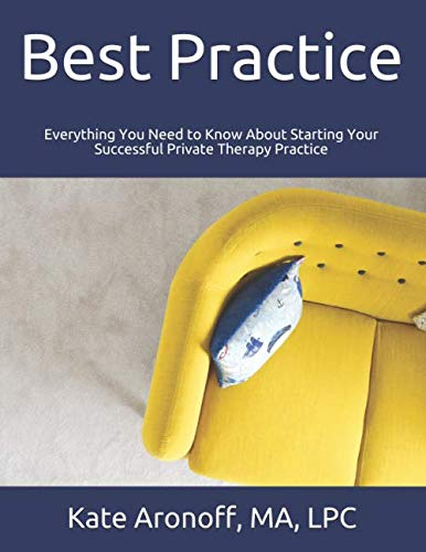 Best Practice: Everything You Need to Know About Starting Your Successful Private Therapy Practice (Best E Business To Start)