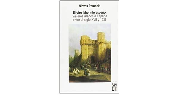 El otro laberinto español: Viajeros árabes a España entre el siglo ...